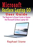 MICROSOFT SURFACE LAPTOP GO USER GUIDE: The...